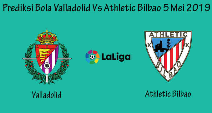 Prediksi Bola Valladolid Vs Athletic Bilbao 5 Mei 2019